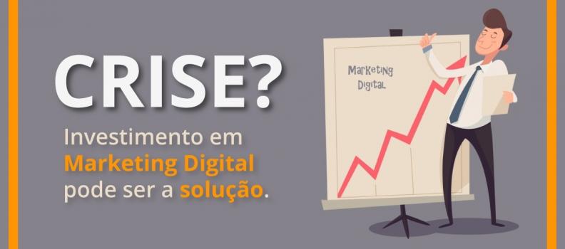 Crise? Investimento em Marketing Digital pode ser a solução